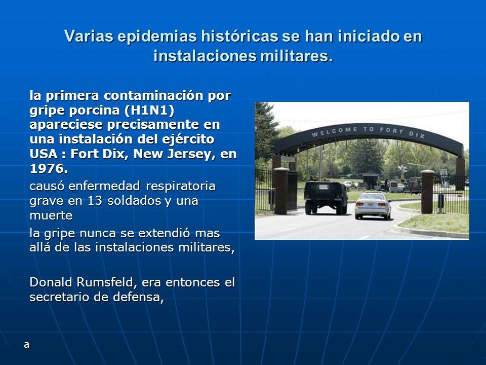 Varias epidemias históricas se han iniciado en instalaciones militares. la primera contaminación por gripe porcina (H1N1) apareciese precisamente en u