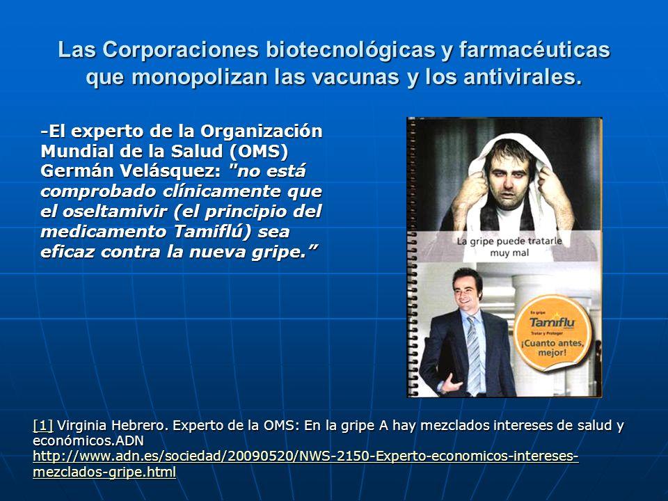 Las Corporaciones biotecnológicas y farmacéuticas que monopolizan las vacunas y los antivirales. -El experto de la Organización Mundial de la Salud (O