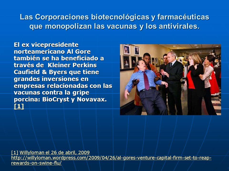 Las Corporaciones biotecnológicas y farmacéuticas que monopolizan las vacunas y los antivirales. El ex vicepresidente norteamericano Al Gore también s