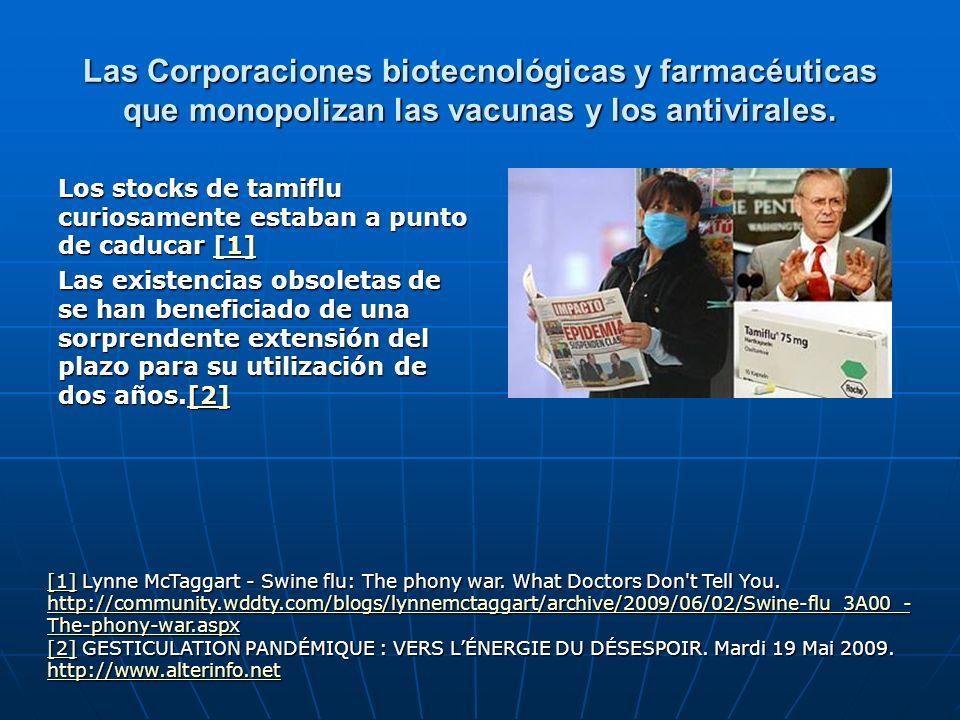 Las Corporaciones biotecnológicas y farmacéuticas que monopolizan las vacunas y los antivirales. Los stocks de tamiflu curiosamente estaban a punto de