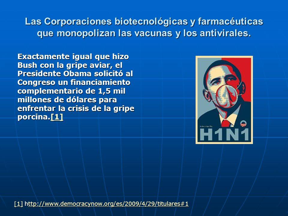 Las Corporaciones biotecnológicas y farmacéuticas que monopolizan las vacunas y los antivirales. Exactamente igual que hizo Bush con la gripe aviar, e