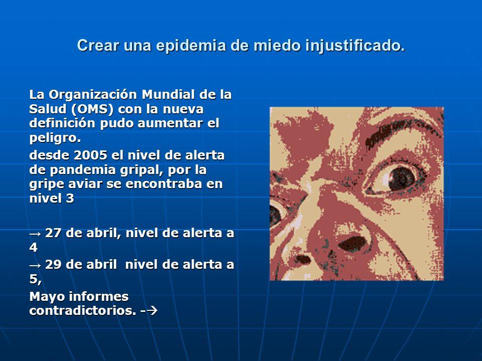 Crear una epidemia de miedo injustificado. La Organización Mundial de la Salud (OMS) con la nueva definición pudo aumentar el peligro. desde 2005 el n