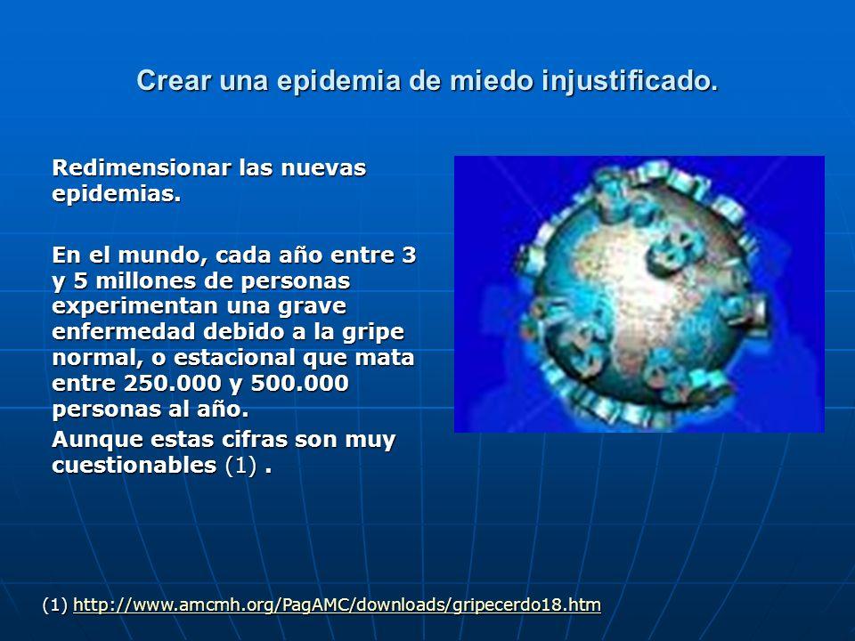 Crear una epidemia de miedo injustificado. Redimensionar las nuevas epidemias. En el mundo, cada año entre 3 y 5 millones de personas experimentan una