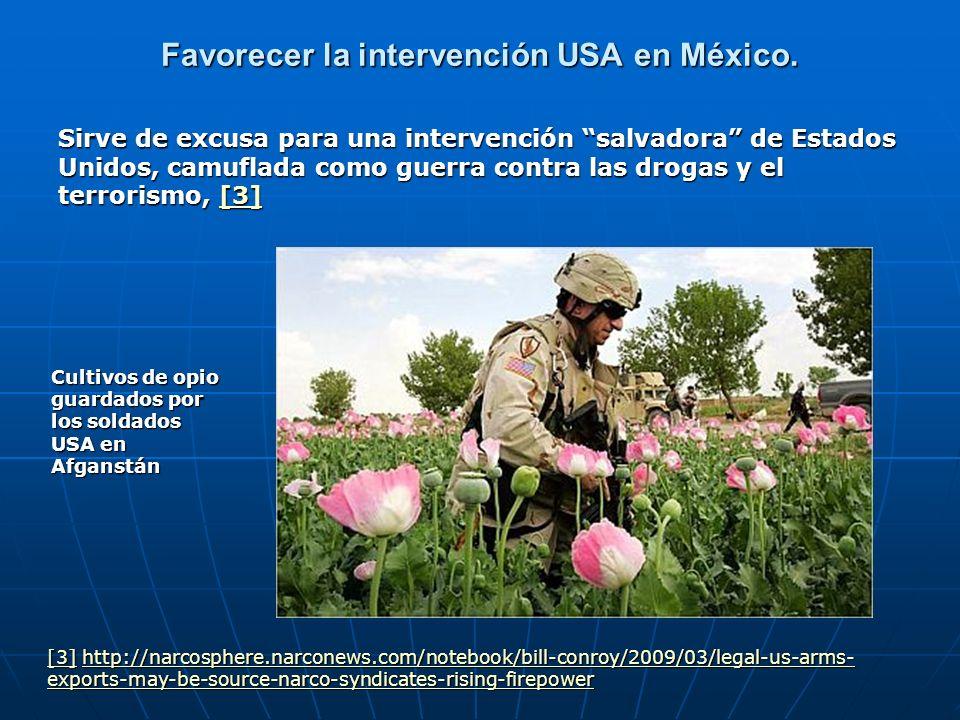Favorecer la intervención USA en México. Sirve de excusa para una intervención salvadora de Estados Unidos, camuflada como guerra contra las drogas y