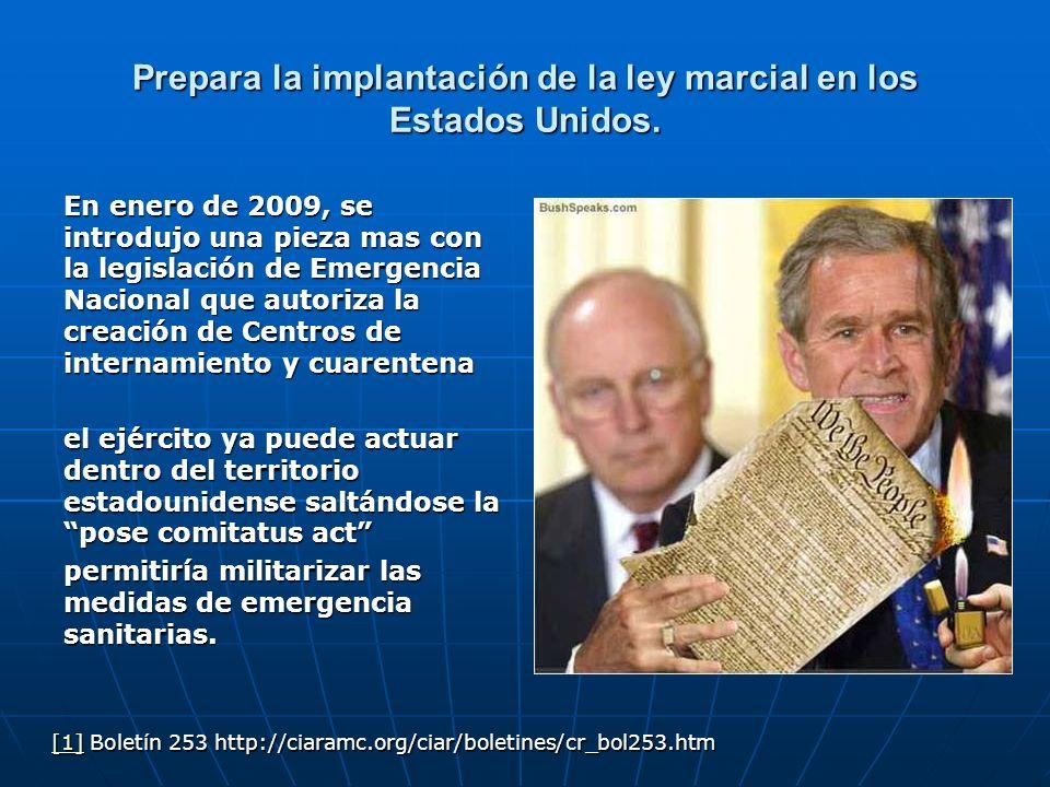 Prepara la implantación de la ley marcial en los Estados Unidos. En enero de 2009, se introdujo una pieza mas con la legislación de Emergencia Naciona