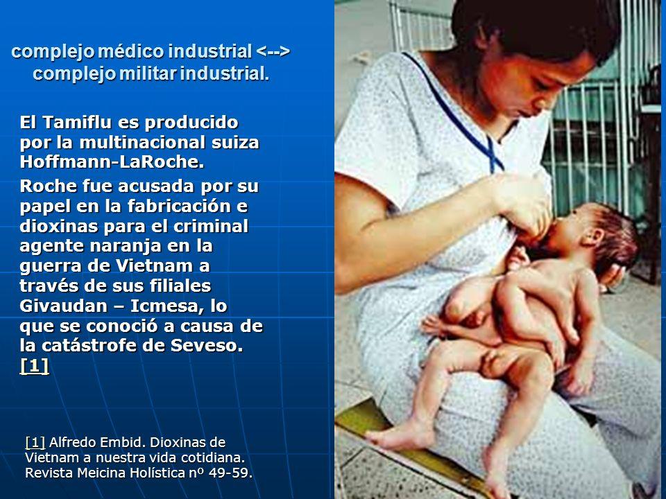 complejo médico industrial complejo militar industrial. El Tamiflu es producido por la multinacional suiza Hoffmann-LaRoche. Roche fue acusada por su