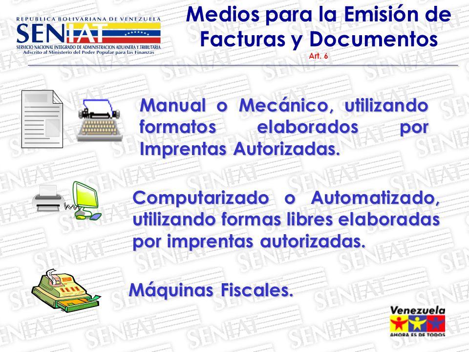 Manual o Mecánico, utilizando formatos elaborados por Imprentas Autorizadas. Medios para la Emisión de Facturas y Documentos Art. 6 Computarizado o Au