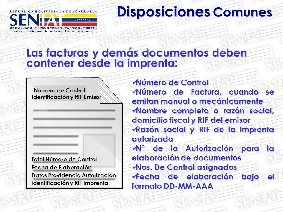 Las facturas y demás documentos deben contener desde la imprenta: Disposiciones Comunes Número de Control Identificación y RIF Emisor Total Número de