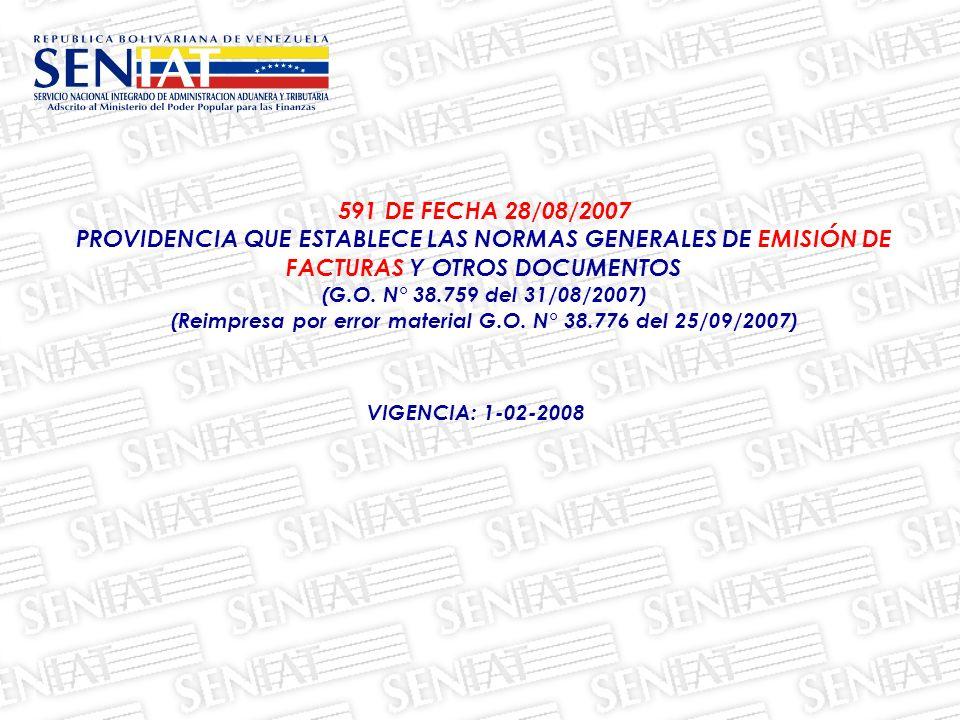 591 DE FECHA 28/08/2007 PROVIDENCIA QUE ESTABLECE LAS NORMAS GENERALES DE EMISIÓN DE FACTURAS Y OTROS DOCUMENTOS (G.O. N° 38.759 del 31/08/2007) (Reim