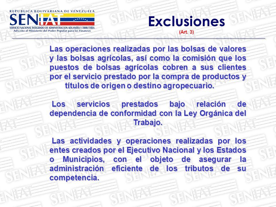 Exclusiones (Art. 3) Las operaciones realizadas por las bolsas de valores y las bolsas agrícolas, así como la comisión que los puestos de bolsas agríc