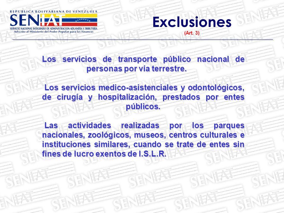 Exclusiones (Art. 3) Los servicios de transporte público nacional de personas por vía terrestre. Los servicios medico-asistenciales y odontológicos, d