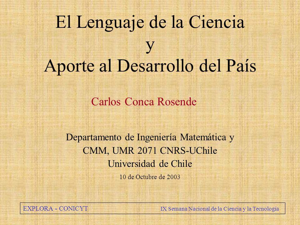El Lenguaje de la Ciencia y Aporte al Desarrollo del País Carlos Conca Rosende Departamento de Ingeniería Matemática y CMM, UMR 2071 CNRS-UChile Unive