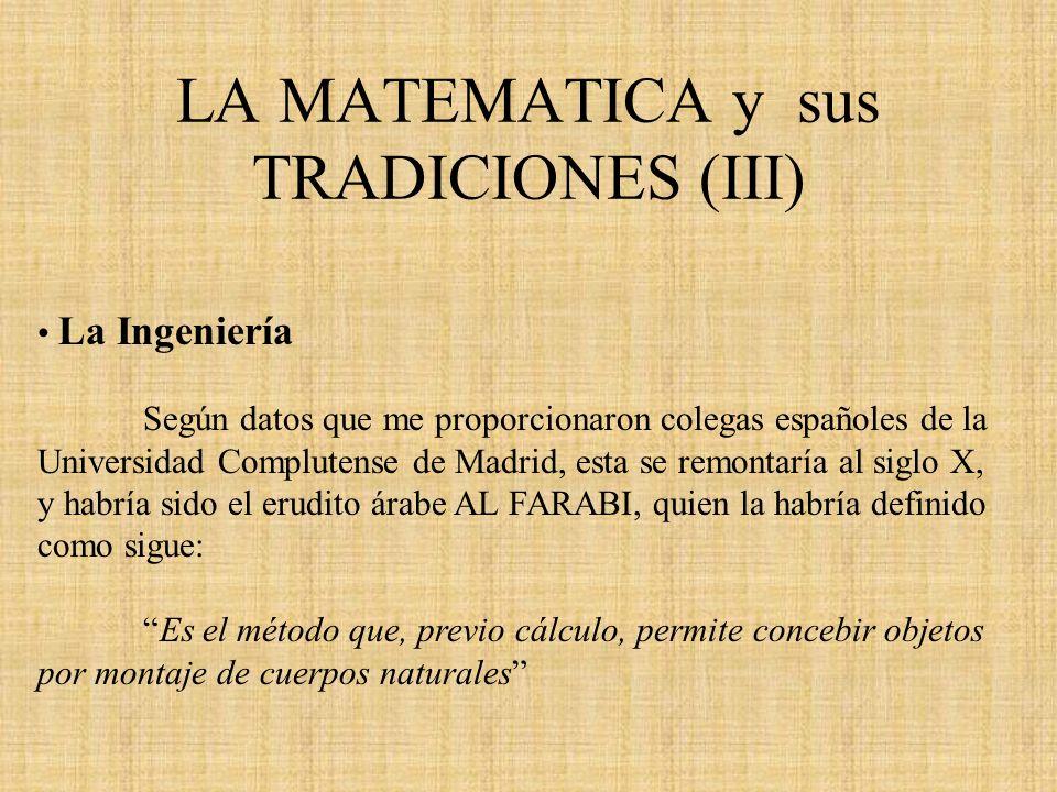 LA MATEMATICA y sus TRADICIONES (III) La Ingeniería Según datos que me proporcionaron colegas españoles de la Universidad Complutense de Madrid, esta