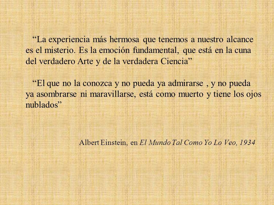 Albert Einstein, en El Mundo Tal Como Yo Lo Veo, 1934 La experiencia más hermosa que tenemos a nuestro alcance es el misterio. Es la emoción fundament