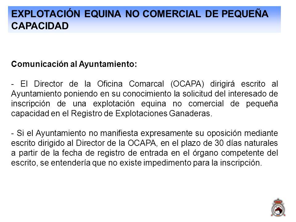 EXPLOTACIÓN EQUINA NO COMERCIAL DE PEQUEÑA CAPACIDAD Comunicación al Ayuntamiento: - El Director de la Oficina Comarcal (OCAPA) dirigirá escrito al Ay