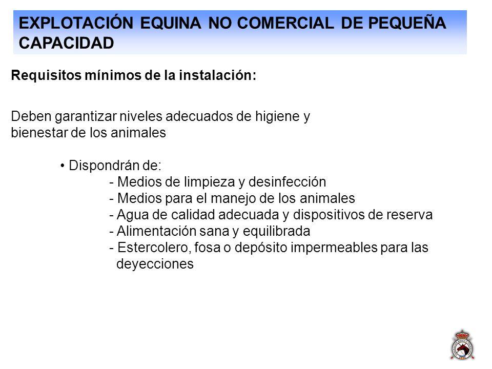EXPLOTACIÓN EQUINA NO COMERCIAL DE PEQUEÑA CAPACIDAD Requisitos mínimos de la instalación: Deben garantizar niveles adecuados de higiene y bienestar d