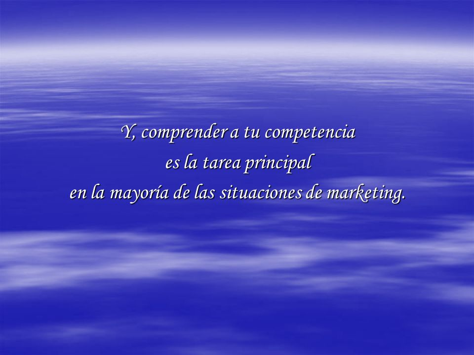 Y, comprender a tu competencia es la tarea principal en la mayoría de las situaciones de marketing.