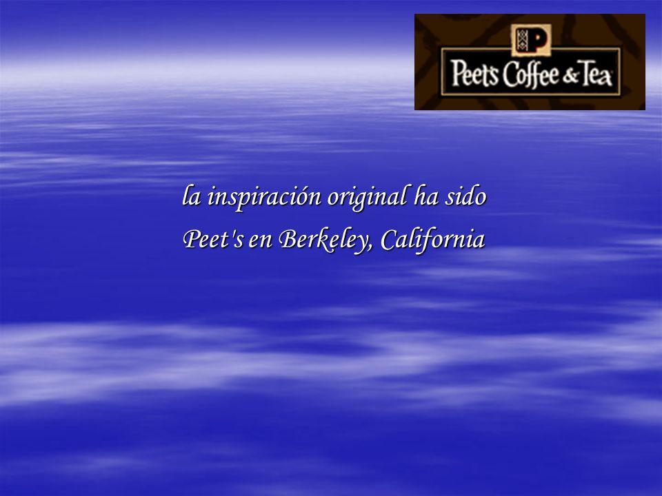 la inspiración original ha sido Peet s en Berkeley, California