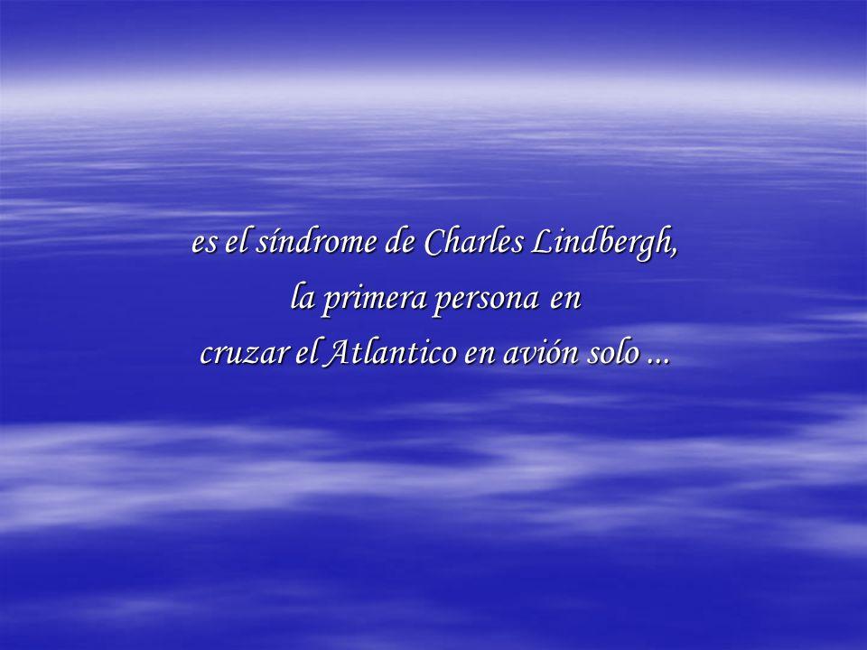 es el síndrome de Charles Lindbergh, la primera persona en cruzar el Atlantico en avión solo...