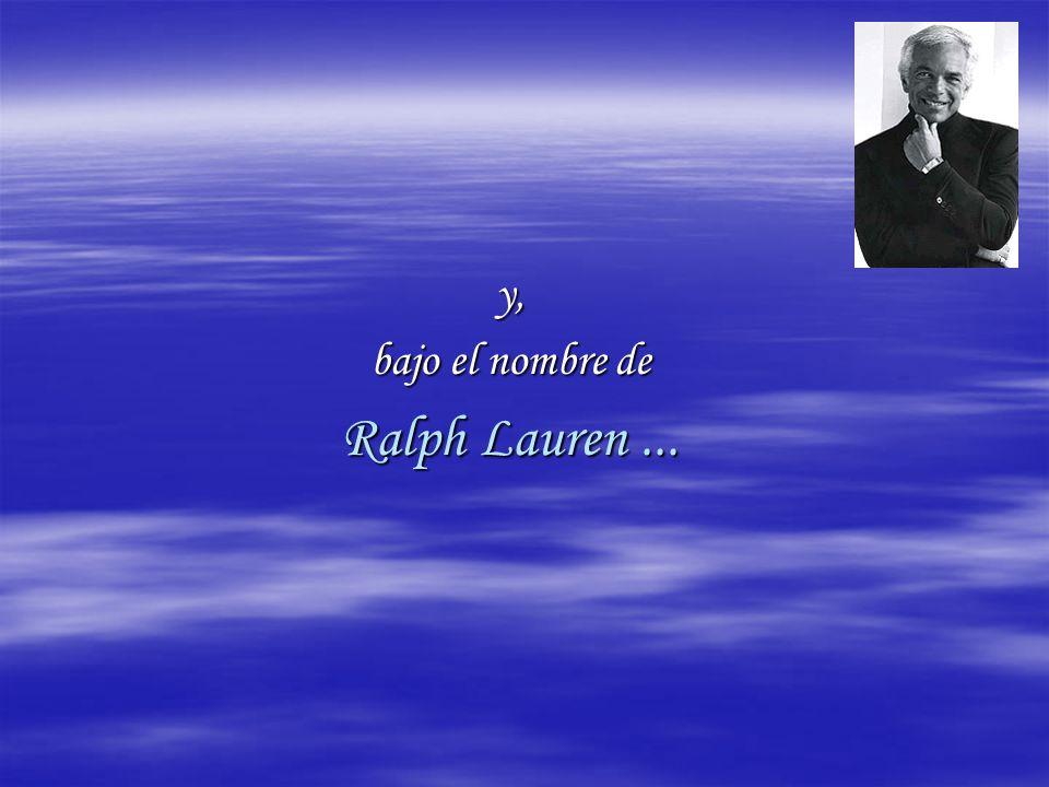 y, bajo el nombre de Ralph Lauren...