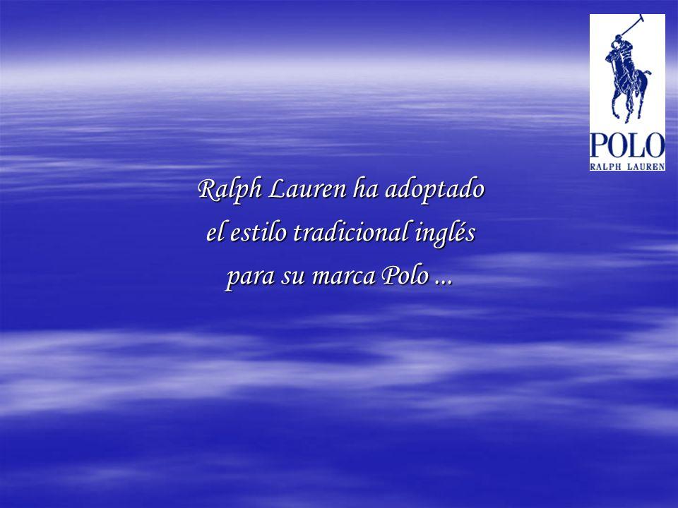 Ralph Lauren ha adoptado el estilo tradicional inglés para su marca Polo...