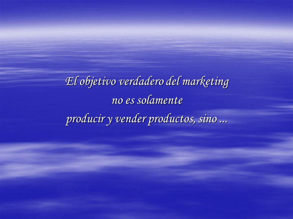 El objetivo verdadero del marketing no es solamente producir y vender productos, sino...