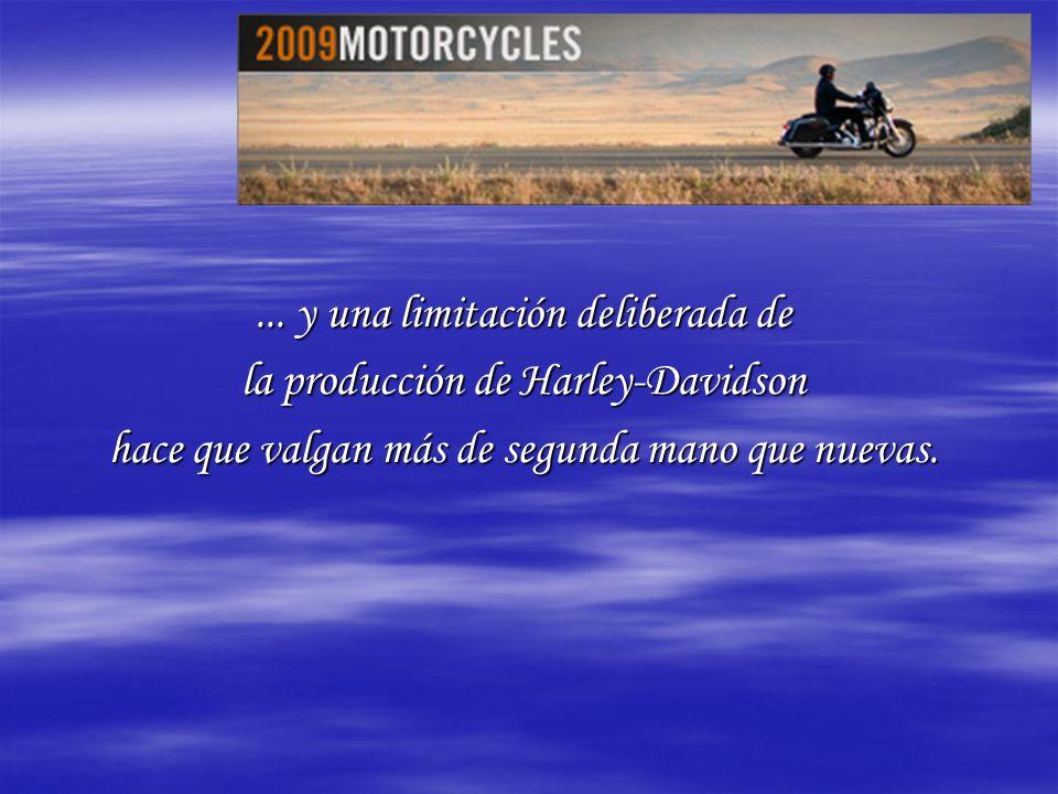 ... y una limitación deliberada de la producción de Harley-Davidson hace que valgan más de segunda mano que nuevas.