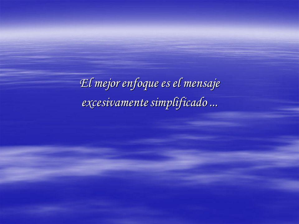 El mejor enfoque es el mensaje excesivamente simplificado...
