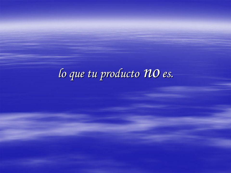 lo que tu producto no es.