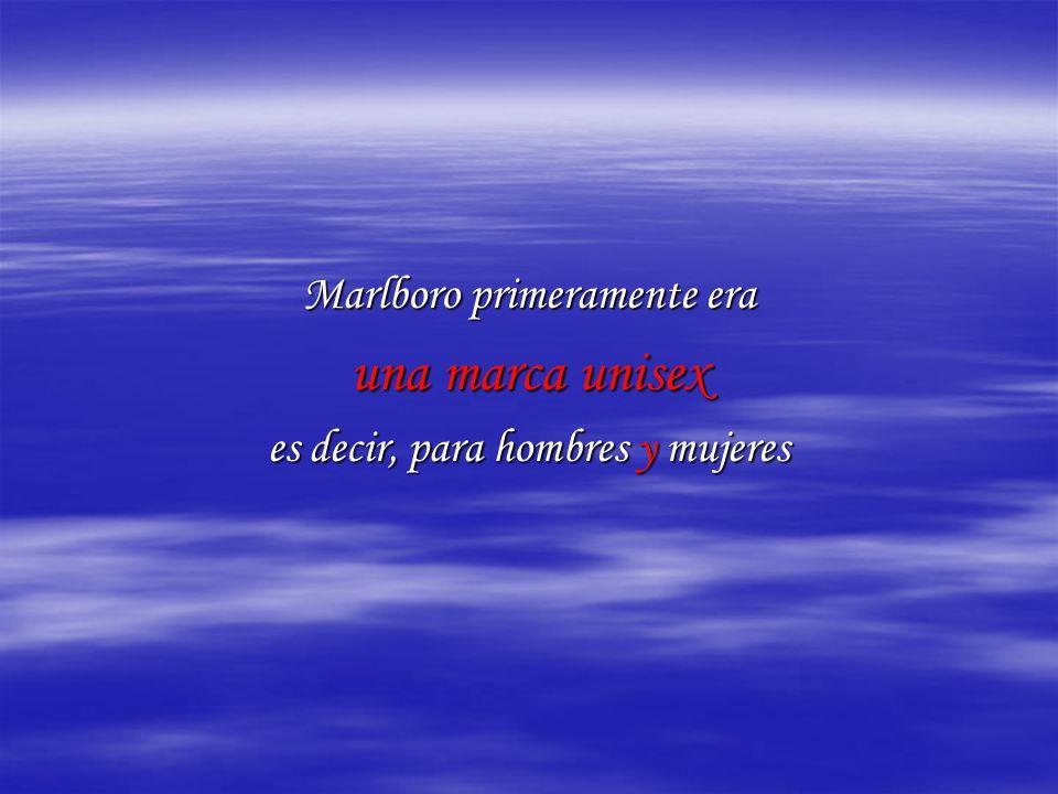 Marlboro primeramente era una marca unisex es decir, para hombres y mujeres