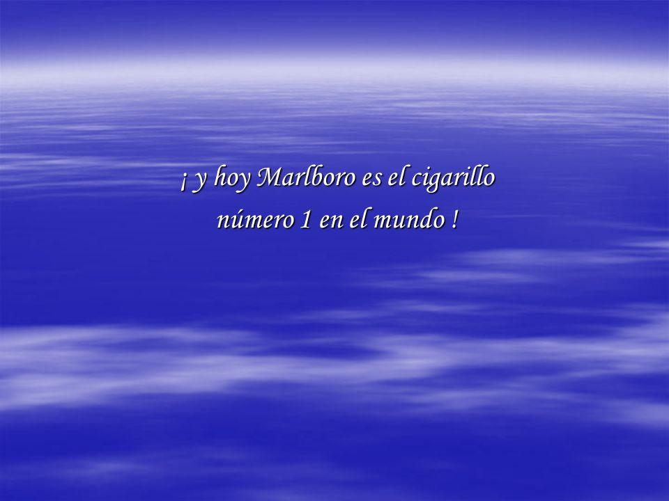 ¡ y hoy Marlboro es el cigarillo número 1 en el mundo !