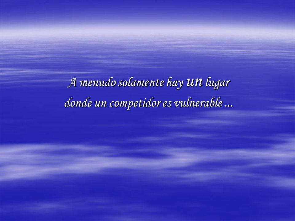 A menudo solamente hay un lugar donde un competidor es vulnerable...