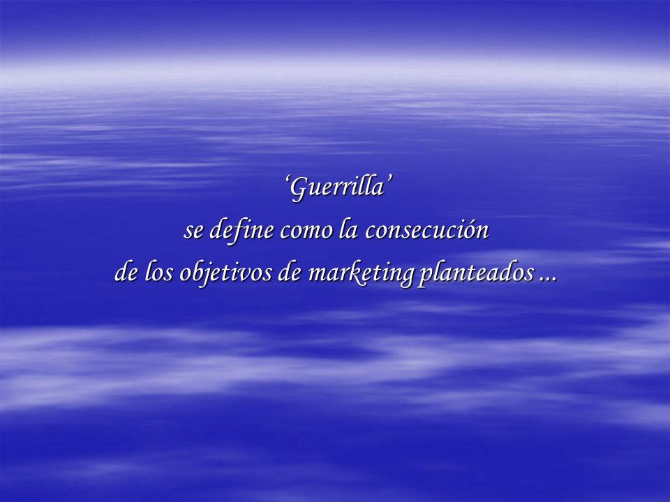 Guerrilla se define como la consecución de los objetivos de marketing planteados...