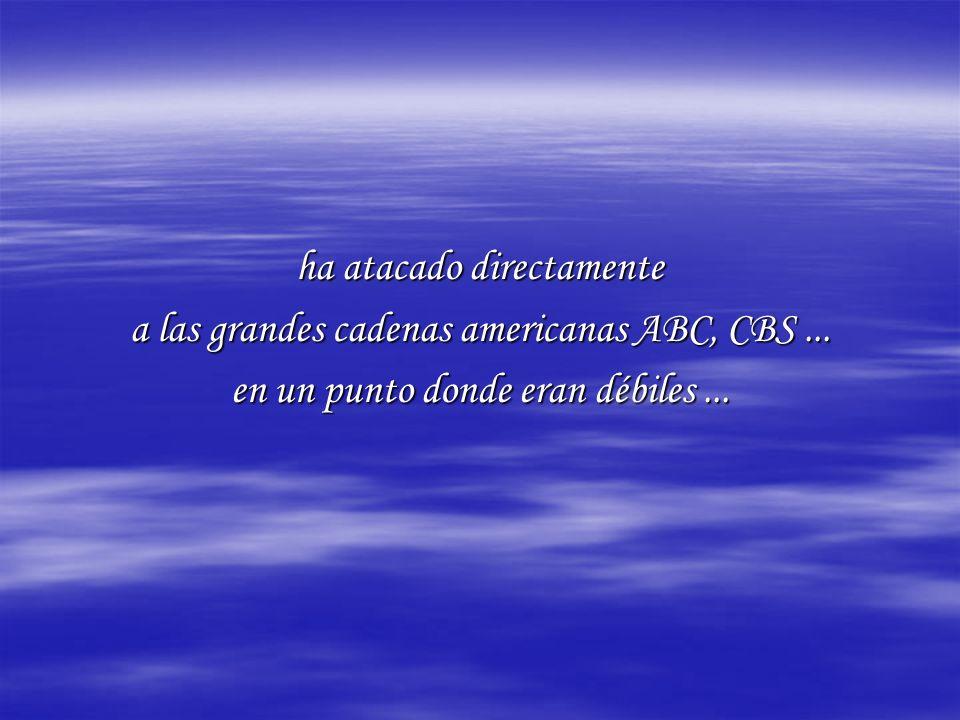 ha atacado directamente a las grandes cadenas americanas ABC, CBS...