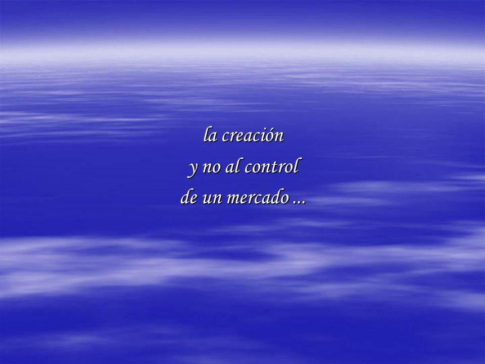 la creación y no al control de un mercado...
