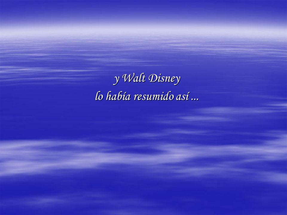 y Walt Disney lo había resumido así...