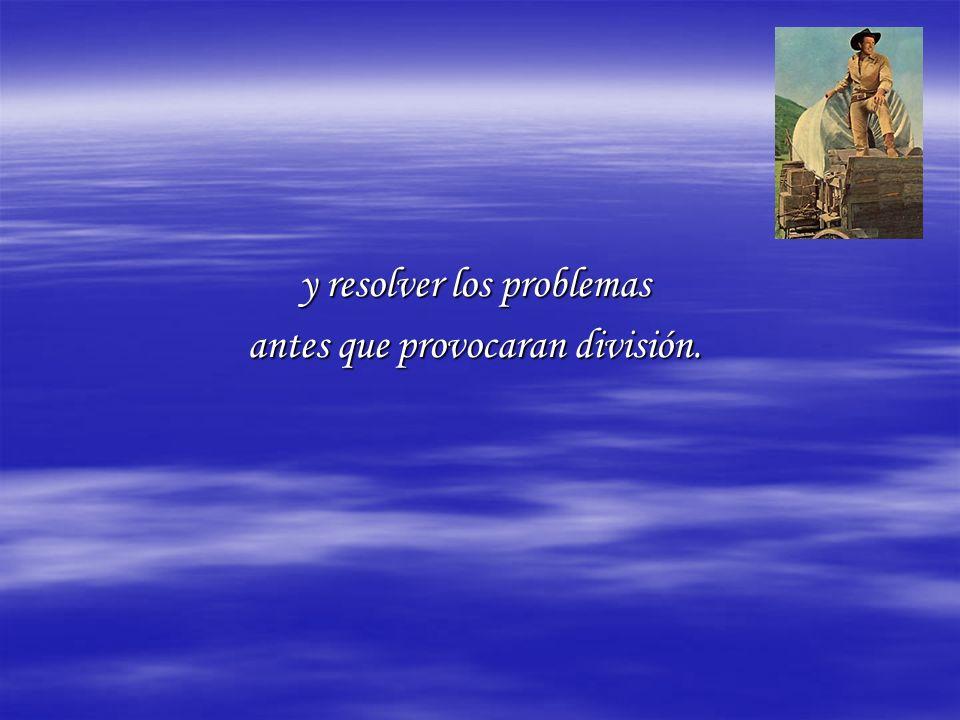 y resolver los problemas antes que provocaran división.
