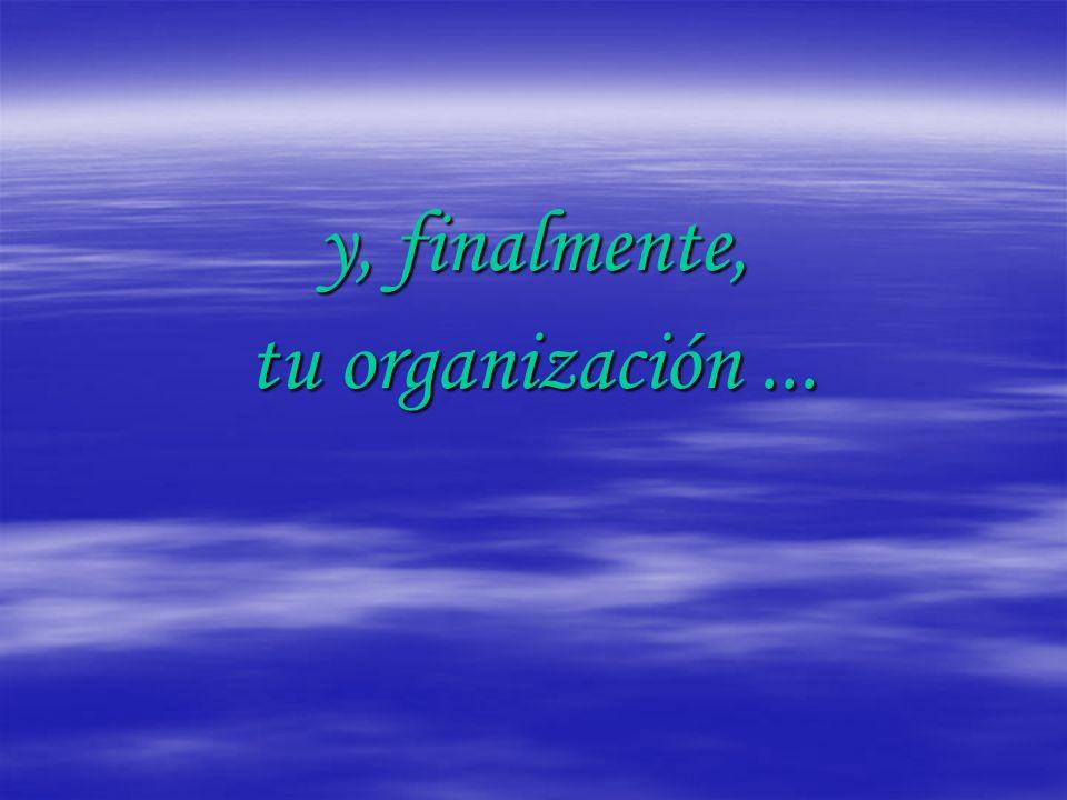 y, finalmente, tu organización...