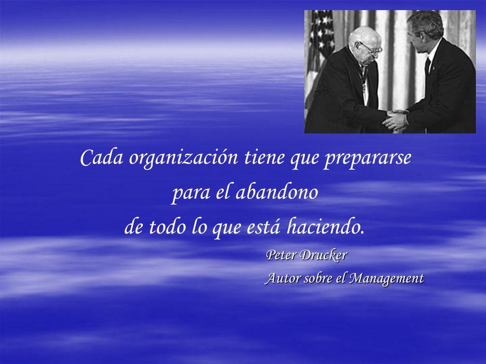 Cada organización tiene que prepararse para el abandono de todo lo que está haciendo.