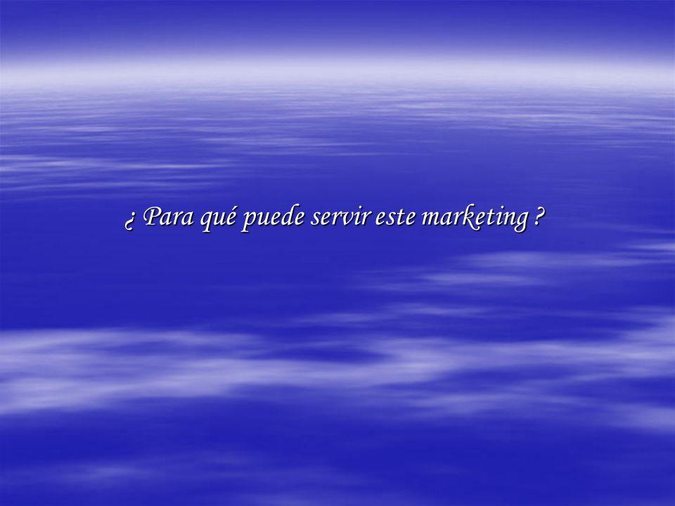 ¿ Para qué puede servir este marketing