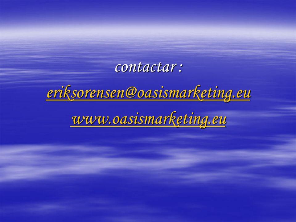 contactar : eriksorensen@oasismarketing.eu www.oasismarketing.eu