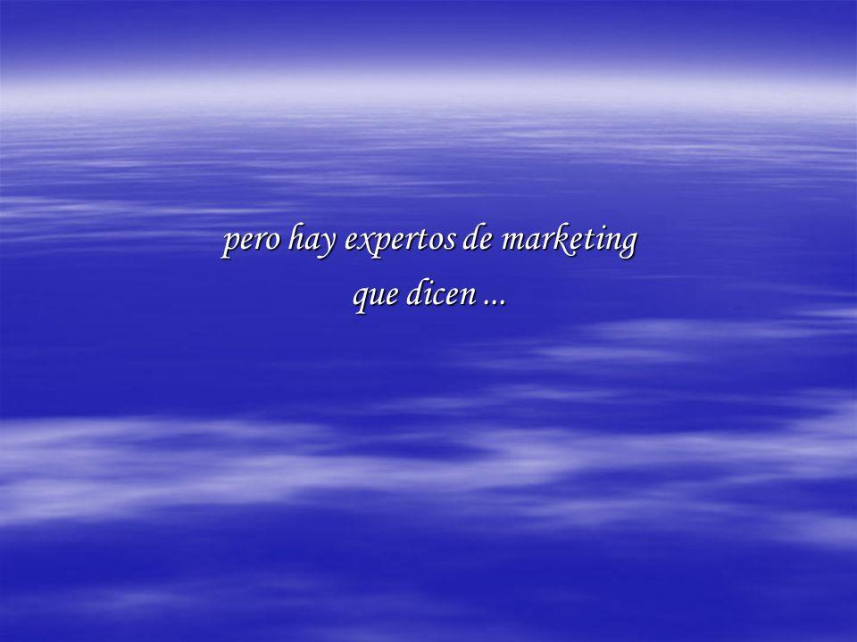 pero hay expertos de marketing que dicen...