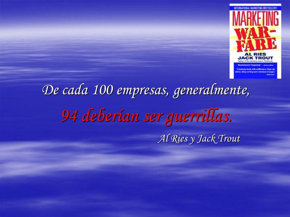 De cada 100 empresas, generalmente, 94 deberían ser guerrillas. Al Ries y Jack Trout