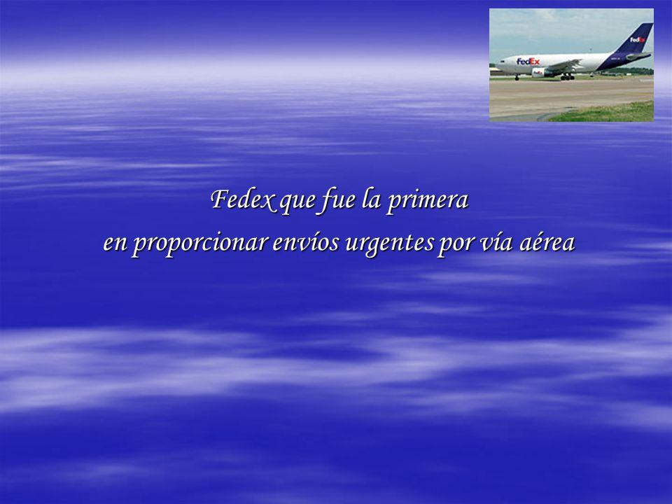 Fedex que fue la primera en proporcionar envíos urgentes por vía aérea