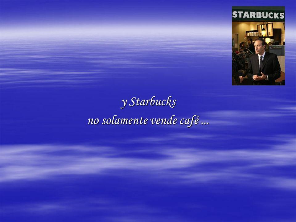 y Starbucks no solamente vende café...