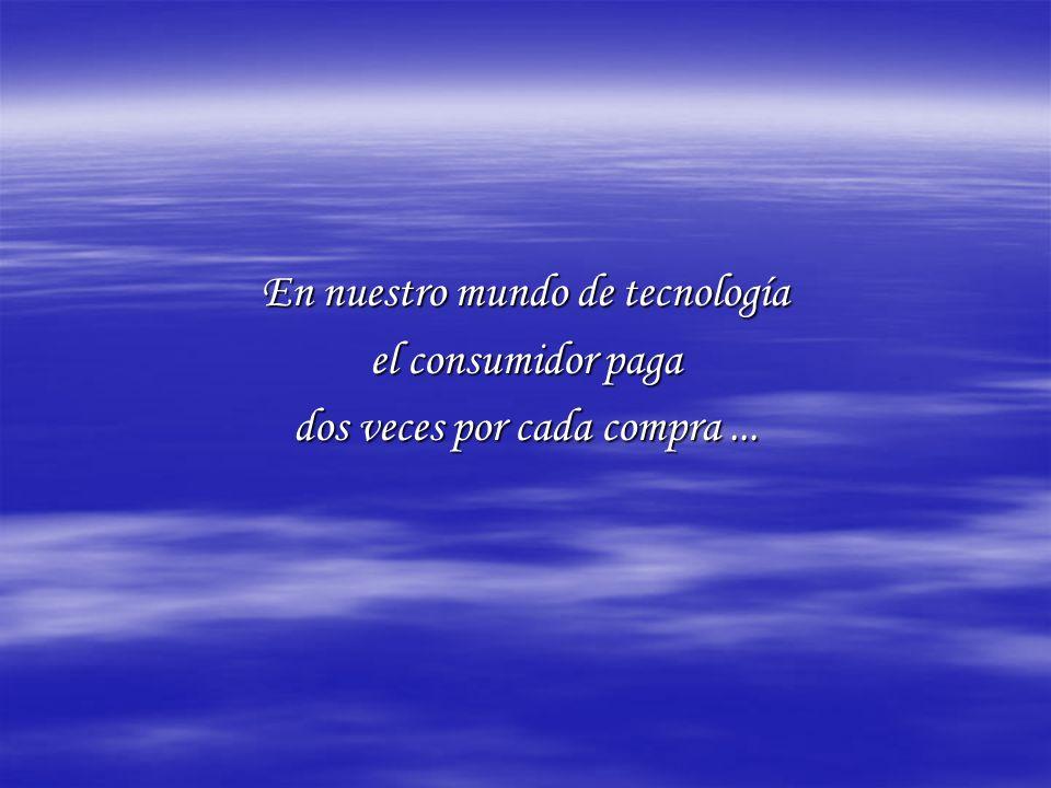 En nuestro mundo de tecnología el consumidor paga dos veces por cada compra...