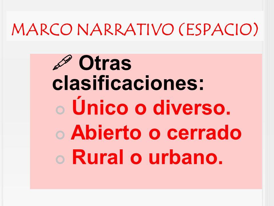 MARCO NARRATIVO (ESPACIO) Otras clasificaciones: Único o diverso. Abierto o cerrado Rural o urbano.