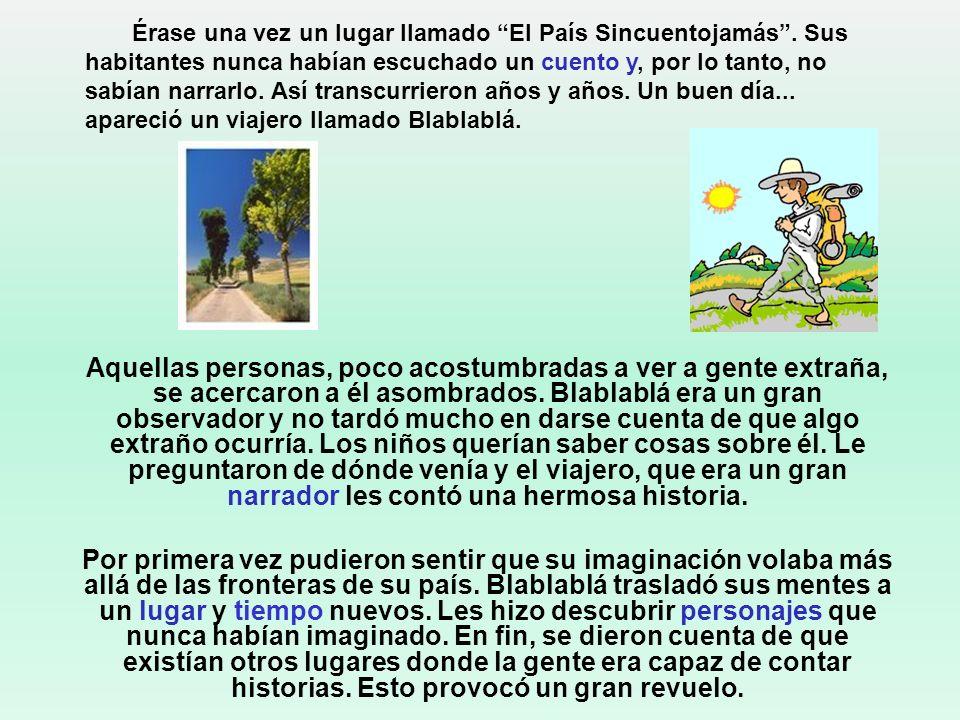 Érase una vez un lugar llamado El País Sincuentojamás. Sus habitantes nunca habían escuchado un cuento y, por lo tanto, no sabían narrarlo. Así transc