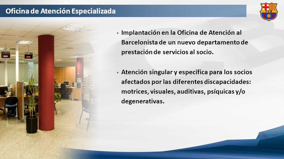 Oficina de Atención Especializada Implantación en la Oficina de Atención al Barcelonista de un nuevo departamento de prestación de servicios al socio.