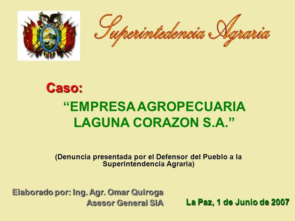 (Denuncia presentada por el Defensor del Pueblo a la Superintendencia Agraria) EMPRESA AGROPECUARIA LAGUNA CORAZON S.A. Elaborado por: Ing. Agr. Omar